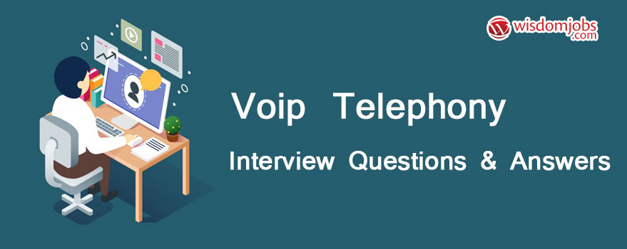 Voip Telephony Interview Questions