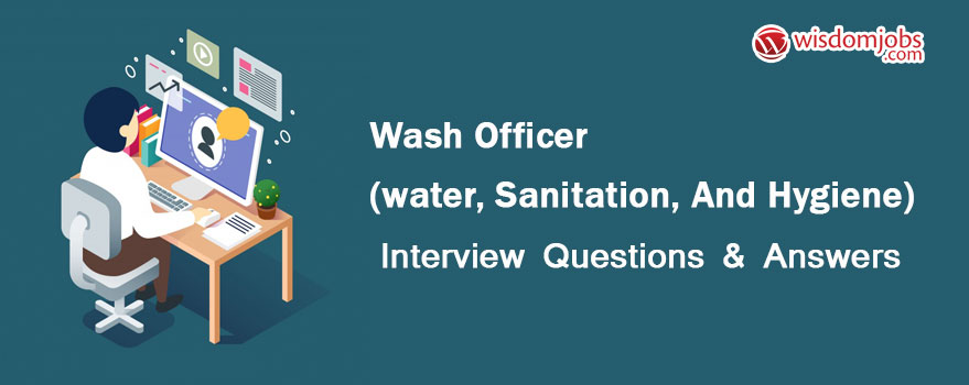 WASH Officer (Water, Sanitation, and Hygiene) Interview Questions