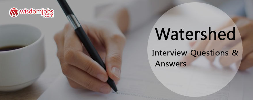 Watershed Interview Questions & Answers