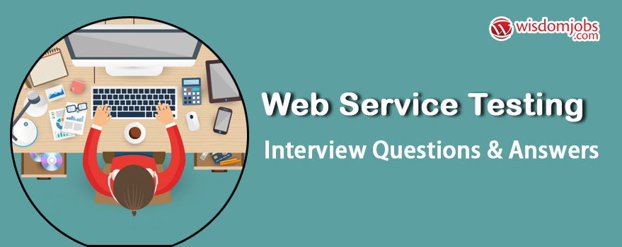 Top 250+ Web Service Testing Interview Questions - Best Web Service ...