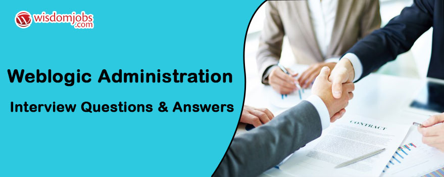 Top 250+ WebLogic Administration Interview Questions   Best WebLogic  Administration Interview Questions And Answers | Wisdom Jobs