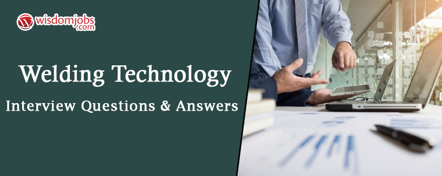 Welding Technology Interview Questions & Answers