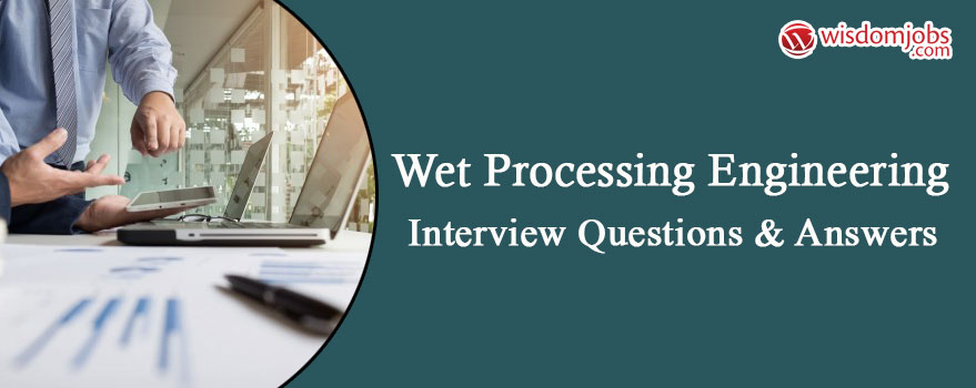 bb05060a881 TOP 250+ Wet processing engineering Interview Questions and Answers 2019 -  Wet processing engineering Interview Questions