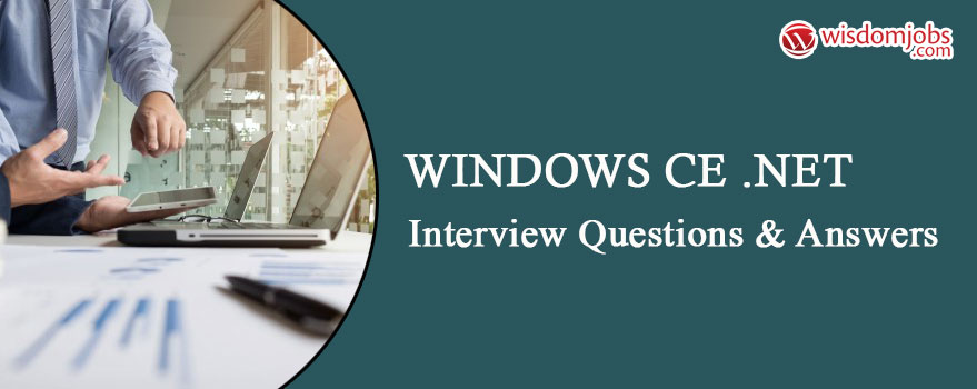 Windows CE .NET Interview Questions & Answers
