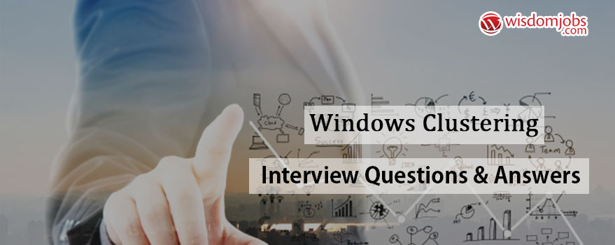 Windows Clustering Interview Questions & Answers