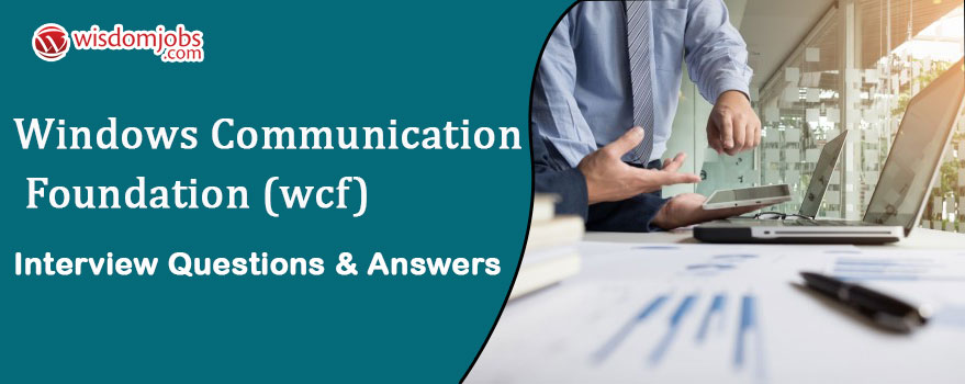 Windows Communication Foundation (WCF) Interview Questions & Answers