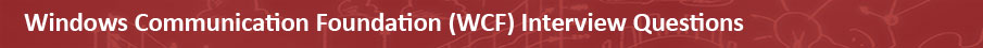 Windows Communication Foundation (WCF) Interview Questions