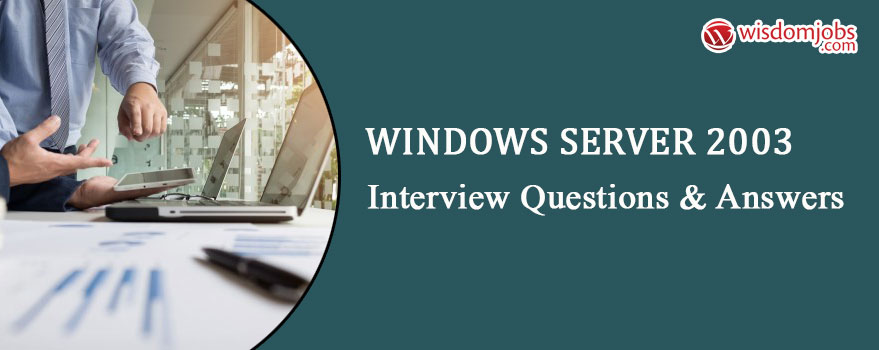 Windows Server 2003 Interview Questions and Answers