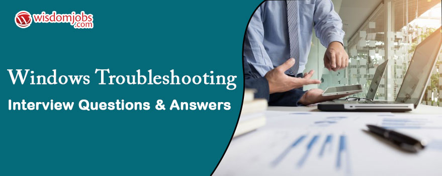 Windows Troubleshooting Interview Questions & Answers