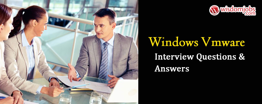 Windows Vmware Interview Questions & Answers