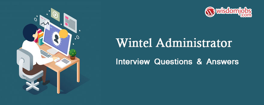 Wintel Administrator Interview Questions