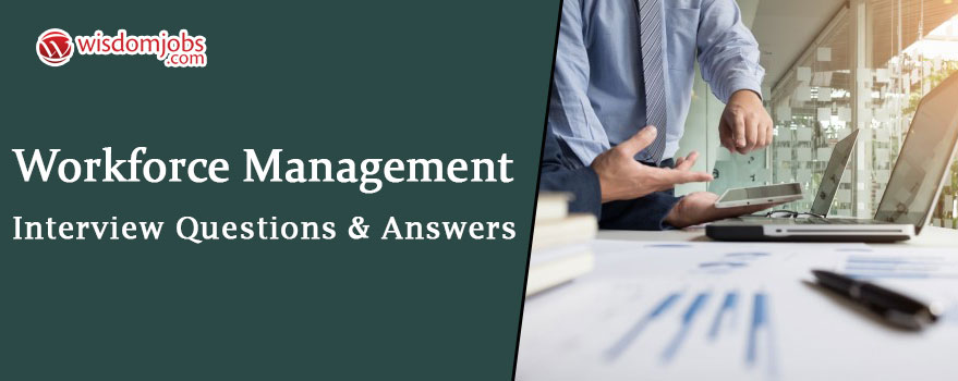 Workforce Management Interview Questions & Answers