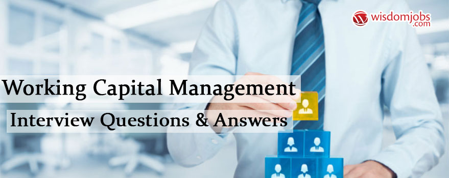 Working Capital Management Interview Questions