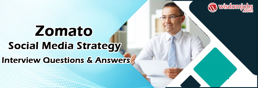 Zomato Social Media Strategy Interview Questions & Answers